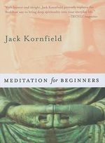 Meditation for Beginners : Six Guided Meditations for Inner Clarity and Cultivating a Compassionate Heart - Jack Kornfield