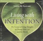 Living with Intention : The Science of Using Thoughts to Change Your Life and the World  - Lynne McTaggart