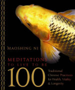 Meditations to Live to be 100 : Traditional Chinese Practices for Health, Vitality, and Longevity - Maoshing Ni