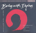 Being with Dying : Contemplative Practices and Teachings - Joan Halifax Roshi
