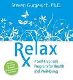 Relax RX : A Self-hypnosis Program for Health and Well-being - Steven Gurgevich