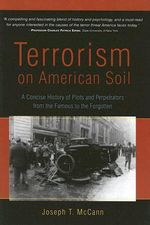 Terrorism on American Soil : A Concise History of Plots and Perpetrators from the Famous to the Forgotten - Joseph T. McCann