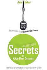 Secrets of Voice-Over Success : Top Voice-Over Actors Reveal How They Did it - Joan Baker