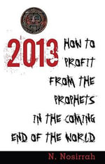 2013 : How to Profit from the Prophets in the Coming End of the World - N. Nosirrah