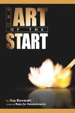 The Art of the Start :  The Time-Tested, Battle-Hardened Guide for Anyone Starting Anything - Guy Kawasaki