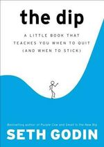 The Dip  :  A Little Book That Teaches You When to Quit (and When to Stick) - Seth Godin