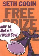Free Prize Inside! :  How to Make a Purple Cow - Seth Godin