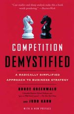 Competition Demystified : A Radically Simplified Approach to Business Strategy - Bruce C. N. Greenwald