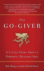 The Go-giver : A Suprising Way of Getting More Than You Expect - Bob Burg