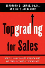 Topgrading for Sales : World-Class Methods to Interview, Hire, and Coach Top Sales Representatives - Bradford D Smart