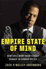 Empire State of Mind : How Jay-Z Went from Street Corner to Corner Office - Zack O'Malley Greenburg