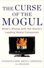 The Curse of the Mogul : What's Wrong with the World's Leading Media Companies - Jonathan A. Knee