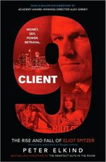 Client 9 : The Rise and Fall of Eliot Spitzer - Peter Elkind