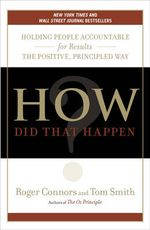 How Did That Happen? : Holding People Accountable for Results the Positive, Principled Way - Tom Smith