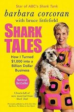Shark Tales : How I Turned $1,000 Into a Billion Dollar Business - Barbara Corcoran
