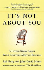 It's Not About You : A Little Story About What Matters Most In Business - John David Mann