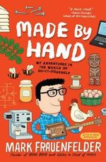 Made by Hand : My Adventures in the World of Do-It-Yourself - Mark Frauenfelder