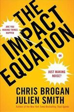 The Impact Equation : Are You Making Things Happen or Just Making Noise? - Chris Brogan