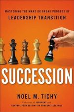 Succession : Mastering the Make or Break Process of Leadership Transition - Noel M. Tichy