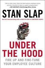 Under the Hood : Fire Up and Fine-Tune Your Employee Culture - Stan Slap