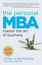The Personal MBA : Master the Art of Business - Josh Kaufman