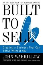 Built to Sell : Creating a Business That Can Thrive without You - John Warrillow