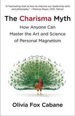 The Charisma Myth : How Anyone Can Master the Art and Science of Personal Magnetism - Olivia Fox Cabane