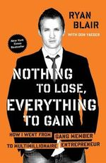 Nothing to Lose, Everything to Gain : How I Went from Gang Member to Multimillionaire Entrepreneur - Ryan Blair
