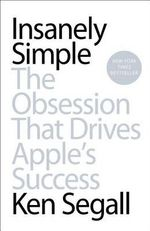 Insanely Simple : The Obsession That Drives Apple's Success - Ken Segall