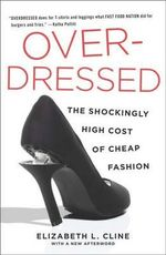 Overdressed : The Shockingly High Cost of Cheap Fashion - Elizabeth L Cline