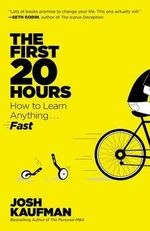 The First 20 Hours : How to Learn Anything... Fast - Josh Kaufman