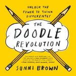 The Doodle Revolution : Unlock the Power to Think Differently - Sunni Brown