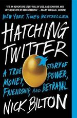 Hatching Twitter : A True Story of Money, Power, Friendship, and Betrayal - Nick Bilton