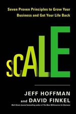 Scale : Seven Proven Principle to Grow Your Business and Get Your Life Back - Jeff Hoffman