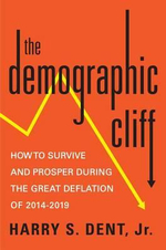 The Demographic Cliff : How to Survive and Prosper During the Great Deflation of 2014-2019 - Harry S., Jr. Dent