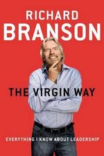 The Virgin Way : Everything I Know about Leadership - Richard Branson