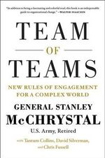 Team of Teams : New Rules of Engagement for a Complex World - Stanley A. McChrystal