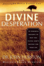 Divine Desperation : 12 Powerful Insights to Help You Fulfill God's Destiny for Your Life - Dr John Hurston