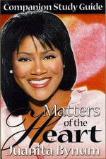 Matters of the Heart Companion Study Guide : Companion Study Guide - Juanita Bynum