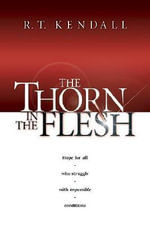 The Thorn in the Flesh - R. T Kendall