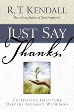 Just Say Thanks - R. T Kendall