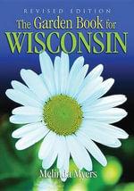 Garden Book for Wisconsin Revised : Garden Book for Wisconsin - Melinda Myers
