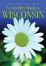 The Garden Book for Wisconsin : Revised Edition - Melinda Myers
