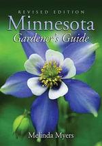 Minnesota Gardener's Guide : Revised Edition - Melinda Myers