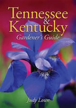 Tennessee & Kentucky Gardener's Guide : Gardener's Guides - Judy Lowe