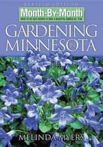 Month by Month Gardening in Minnesota : What to Do Each Month to Have a Beautiful Garden All Year - Melinda Myers