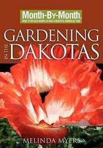 Month by Month Gardening in Dakotas : Month By Month Gardening - Melinda Myers