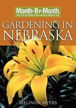 Month-By-Month Gardening in Nebraska : What to Do Each Month to Have a Beautiful Garden All Year - Melinda Myers