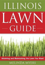 The Illinois Lawn Guide : Attaining and Maintaining the Lawn You Want - Melinda Myers