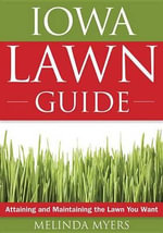 The Iowa Lawn Guide : Attaining and Maintaining the Lawn You Want - Melinda Myers